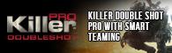 Killer doubleshot pro