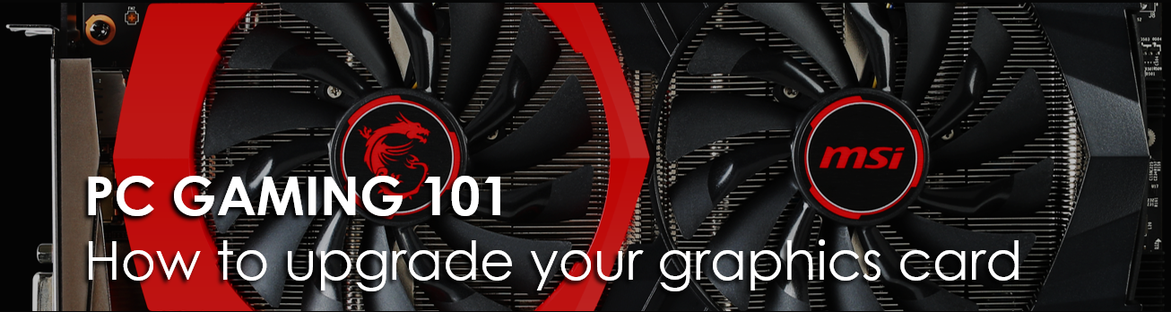 PC Gaming 101: How to upgrade your graphics card