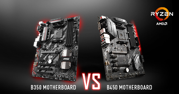 Amd B350 Vs B450 Chipset What S The Main Difference