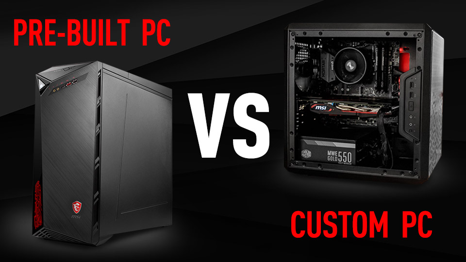 Pre-built PC VS. Custom PC: Which one is your best choice?