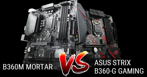 msi-b360m-mortar-vs-asus-strix-b360-g-gaming